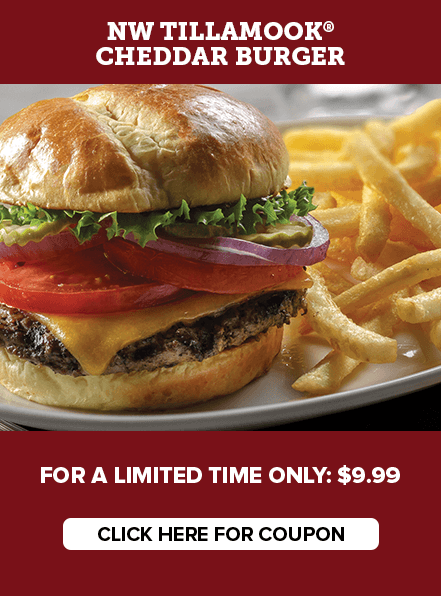 NW Tillamook Cheddar Burger. For a limited time only: $9.99. Click Here for Coupon