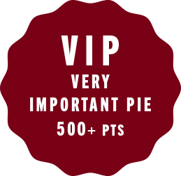 VIP (very important pie) 500+ pts