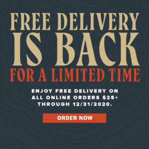 free delivery is backfor a limited time Enjoy FREE DELIVERY on all online orders $25+ through 12/31/2020. Order Now